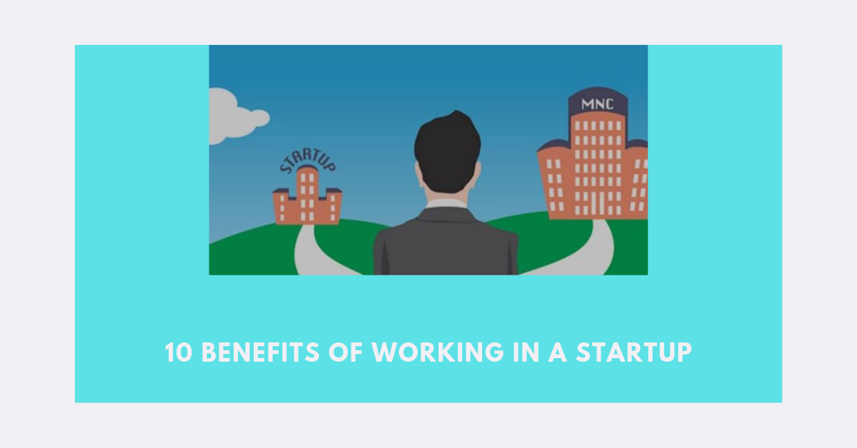 10 Benefits of working in a startup
