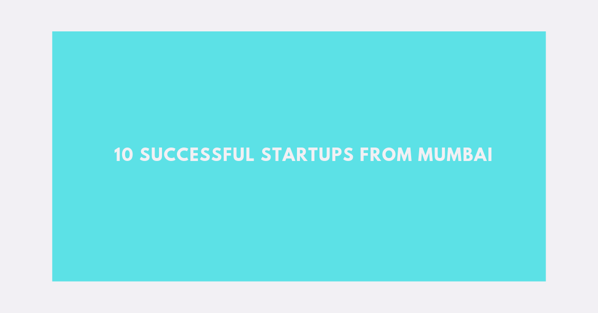 10 Successful Startups From Mumbai