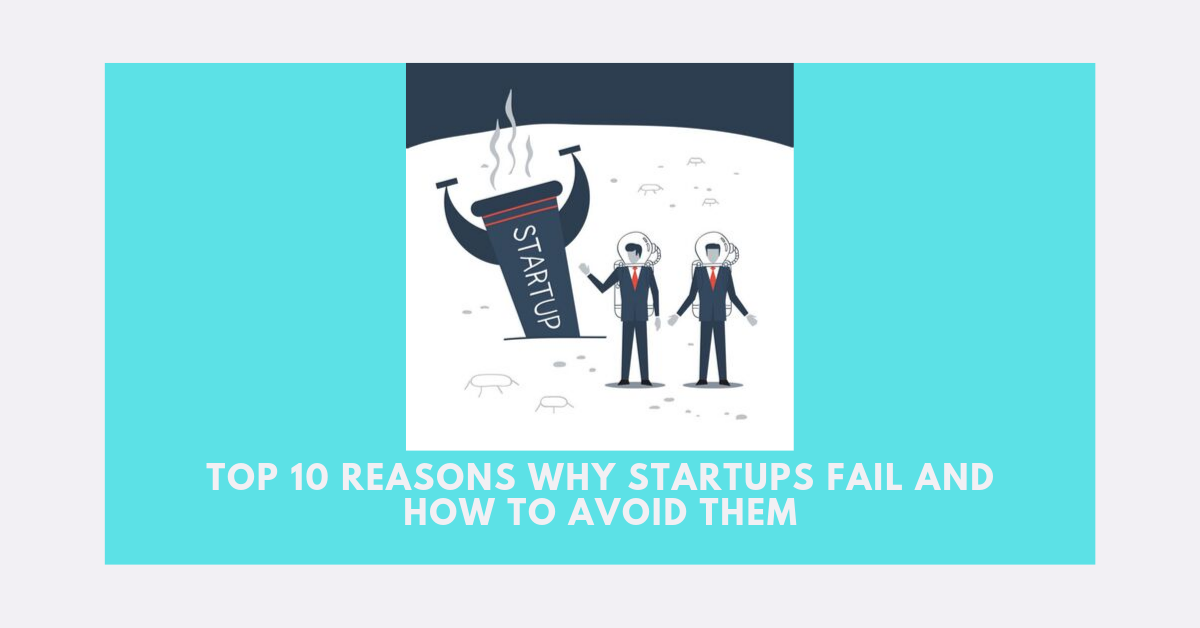 Top 10 Reasons Why Startups Fail and How to Avoid Them
