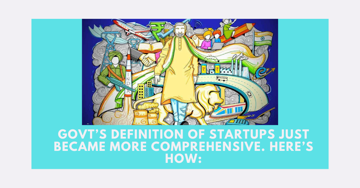 Govt's definition of startups just became more comprehensive. Here's how: