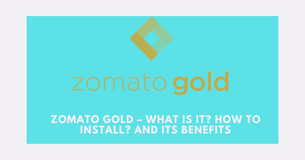 Zomato Gold – What is it? How to install? And its Benefits