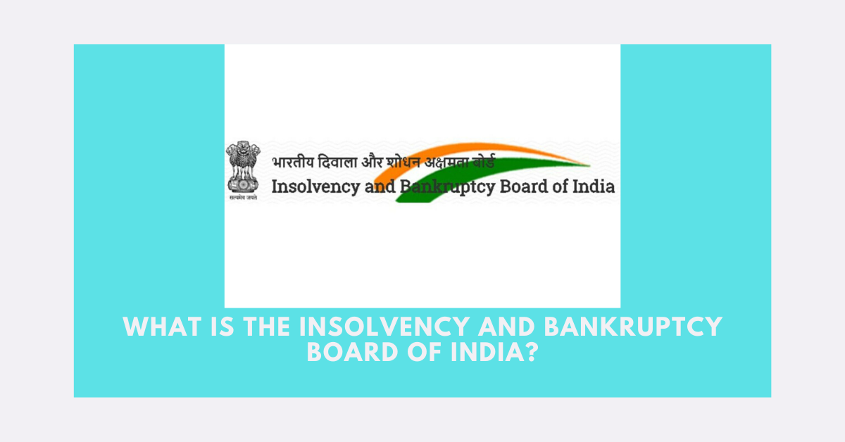 What is The Insolvency and Bankruptcy Board of India (IBBI )