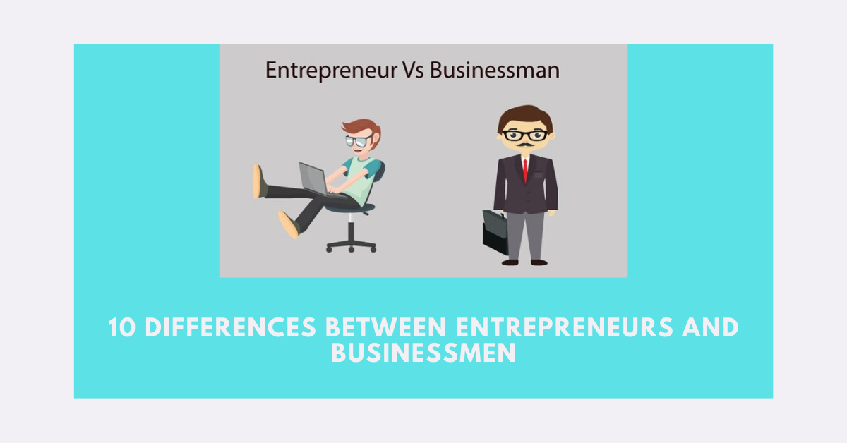 Differences Between Entrepreneurs and Businessmen